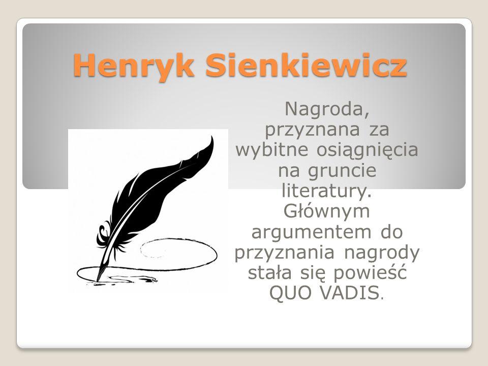 Henryk Sienkiewicz Nagroda, przyznana za wybitne osiągnięcia na gruncie literatury.