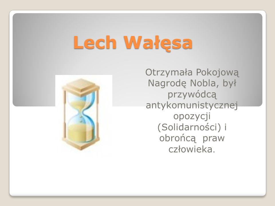 Lech Wałęsa Otrzymała Pokojową Nagrodę Nobla, był przywódcą antykomunistycznej opozycji (Solidarności) i obrońcą praw człowieka.