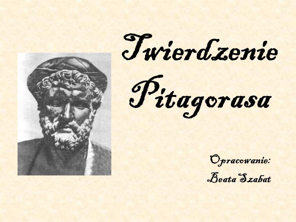 Twierdzenie Pitagorasa Opracowanie: Beata Szabat