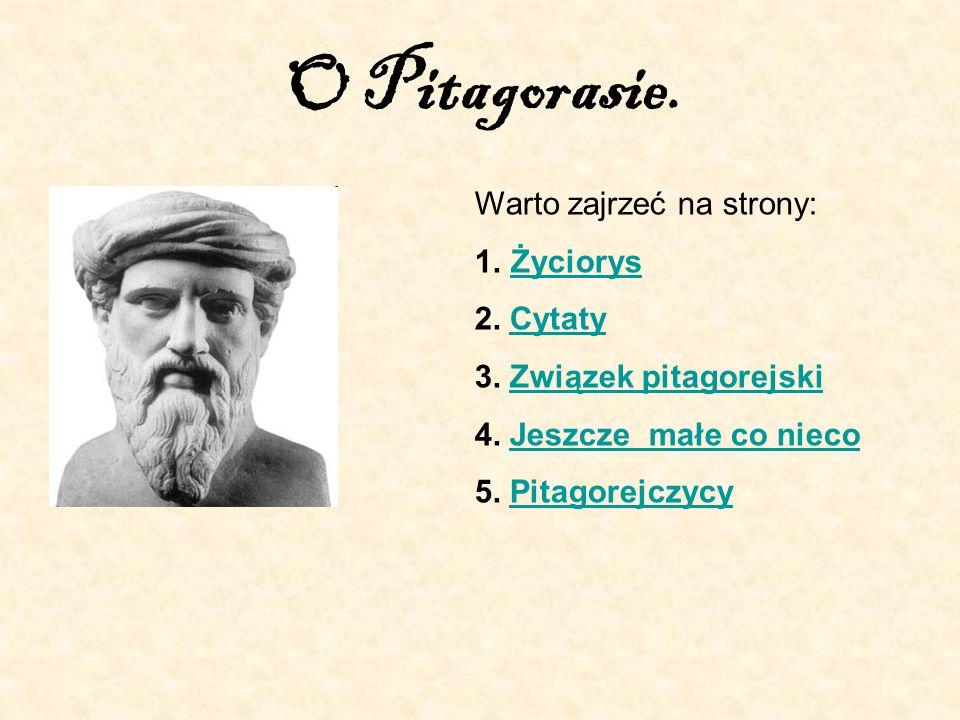 O Pitagorasie. Warto zajrzeć na strony: 1.ŻyciorysŻyciorys 2.