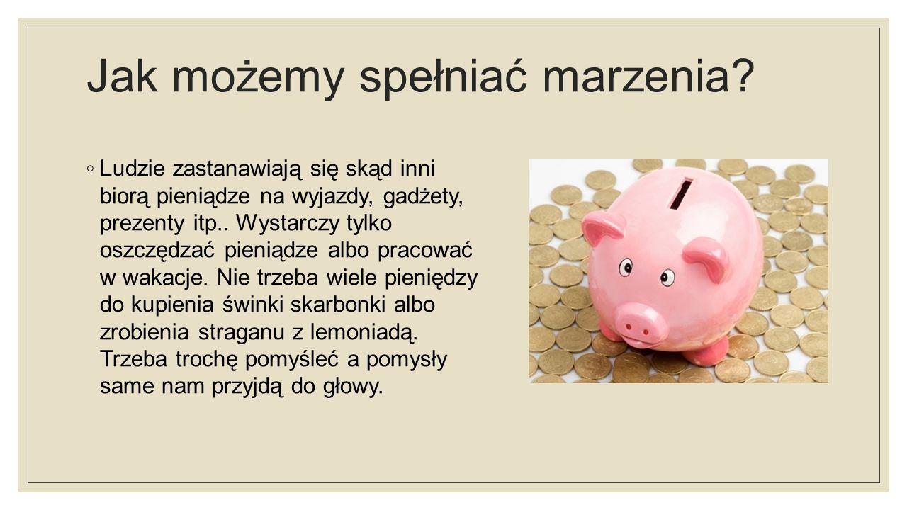 Czy w spełnianiu marzeń pieniądze są najważniejsze.