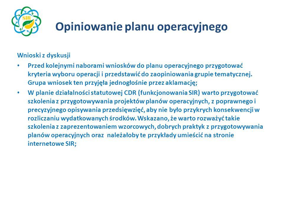 Opiniowanie planu operacyjnego Wnioski z dyskusji Przed kolejnymi naborami wniosków do planu operacyjnego przygotować kryteria wyboru operacji i przedstawić do zaopiniowania grupie tematycznej.