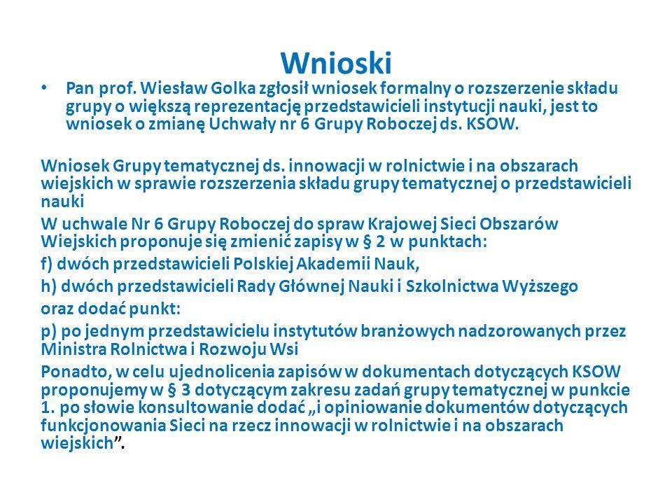 Wnioski Pan prof. Wiesław Golka zgłosił wniosek formalny o rozszerzenie składu grupy o większą reprezentację przedstawicieli instytucji nauki, jest to