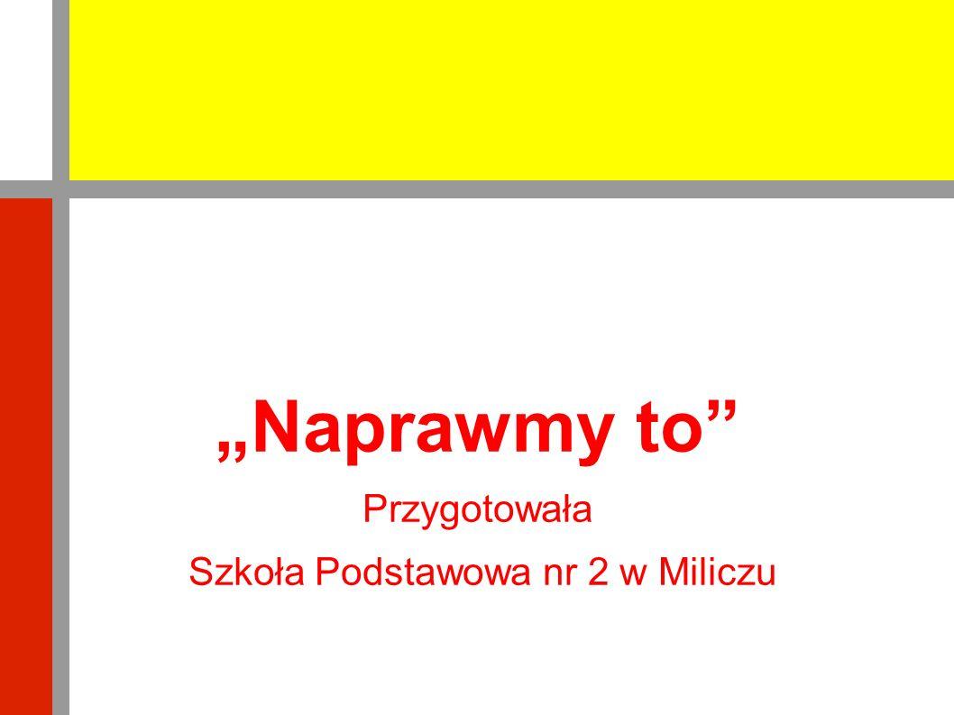 """""""Naprawmy to Przygotowała Szkoła Podstawowa nr 2 w Miliczu"""