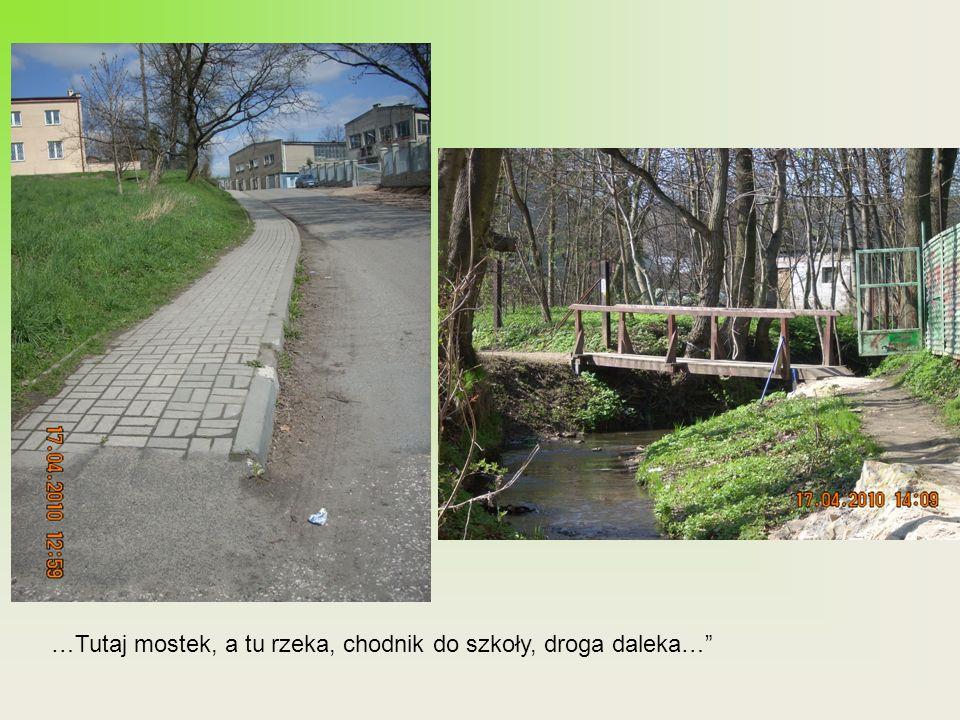 …Tutaj mostek, a tu rzeka, chodnik do szkoły, droga daleka…