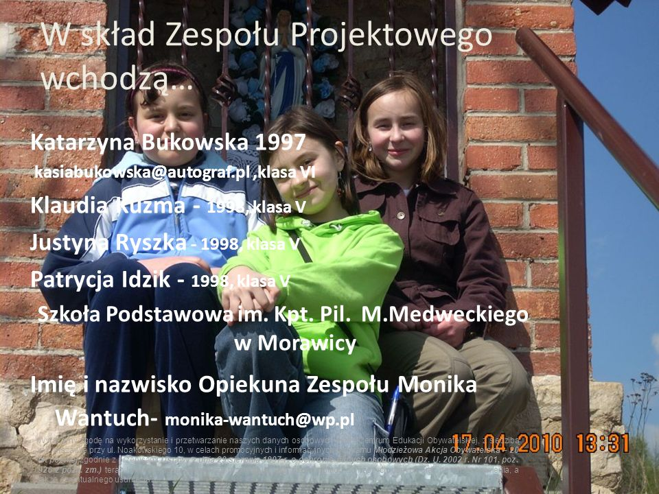 Katarzyna Bukowska 1997 kasiabukowska@autograf.pl,klasa VI Klaudia Kuźma - 1998, klasa V Justyna Ryszka - 1998, klasa V Patrycja Idzik - 1998, klasa V Szkoła Podstawowa im.