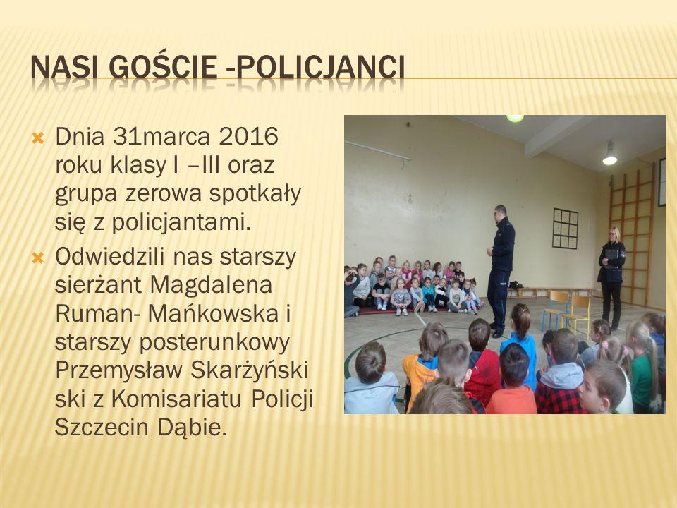  Dnia 31marca 2016 roku klasy I –III oraz grupa zerowa spotkały się z policjantami.