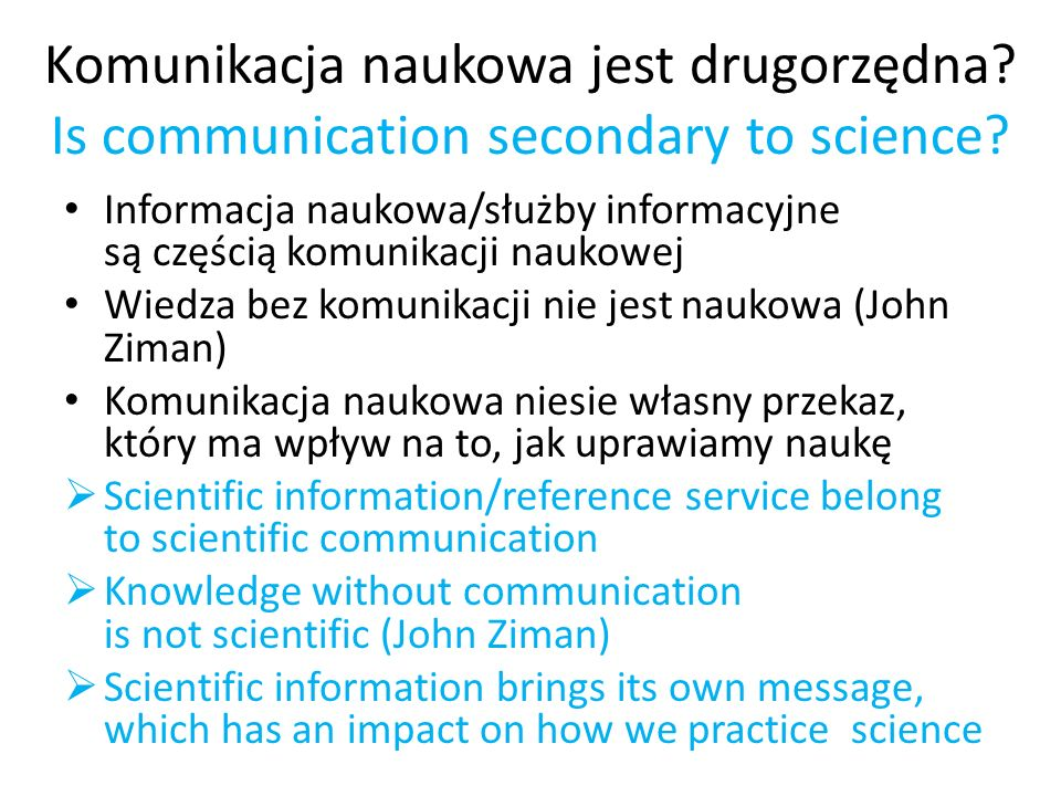 Komunikacja naukowa jest drugorzędna.Is communication secondary to science.