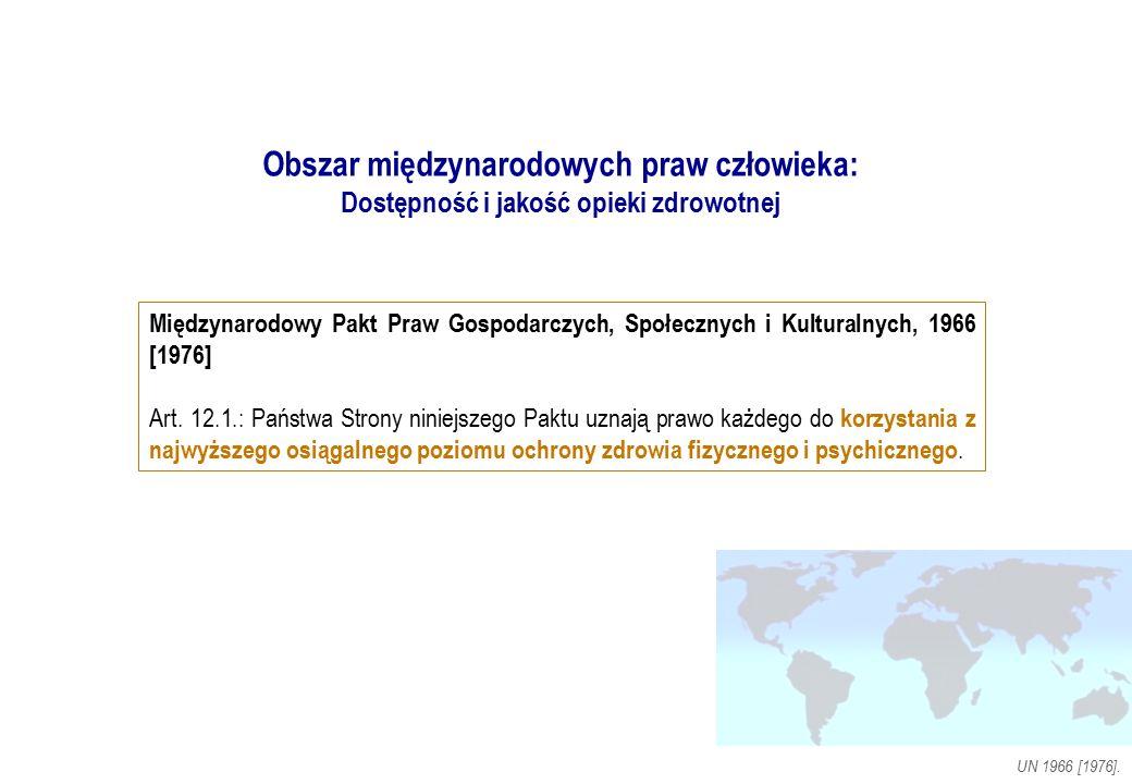 Międzynarodowy Pakt Praw Gospodarczych, Społecznych i Kulturalnych, 1966 [1976] Art. 12.1.: Państwa Strony niniejszego Paktu uznają prawo każdego do k