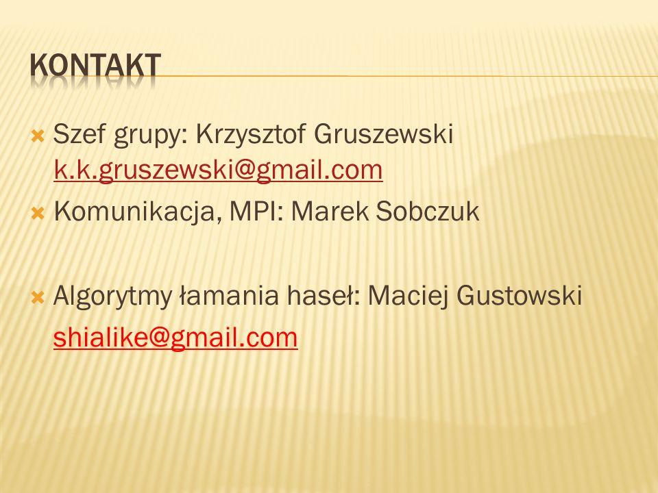  Szef grupy: Krzysztof Gruszewski k.k.gruszewski@gmail.com k.k.gruszewski@gmail.com  Komunikacja, MPI: Marek Sobczuk  Algorytmy łamania haseł: Maciej Gustowski shialike@gmail.com