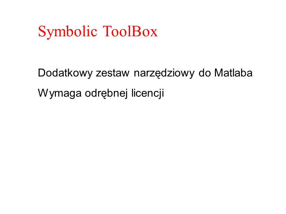 Symbolic ToolBox Dodatkowy zestaw narzędziowy do Matlaba Wymaga odrębnej licencji
