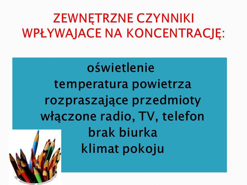 oświetlenie temperatura powietrza rozpraszające przedmioty włączone radio, TV, telefon brak biurka klimat pokoju