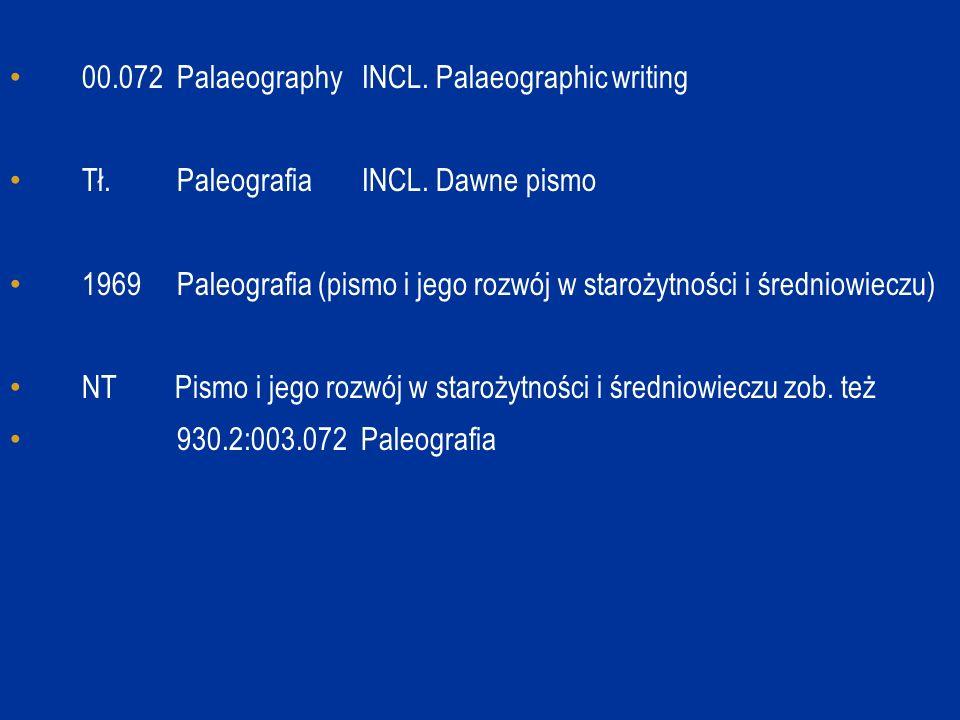 00.072 Palaeography INCL. Palaeographic writing Tł. Paleografia INCL. Dawne pismo 1969 Paleografia (pismo i jego rozwój w starożytności i średniowiecz