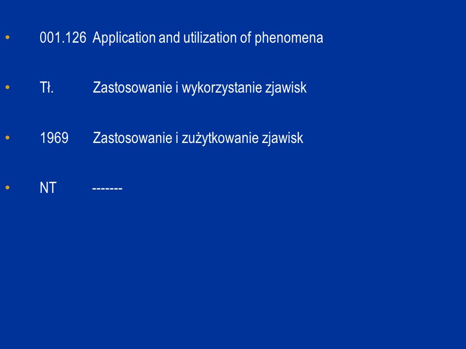 001.126 Application and utilization of phenomena Tł. Zastosowanie i wykorzystanie zjawisk 1969 Zastosowanie i zużytkowanie zjawisk NT -------