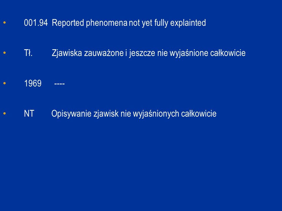 001.94 Reported phenomena not yet fully explainted Tł. Zjawiska zauważone i jeszcze nie wyjaśnione całkowicie 1969 ---- NT Opisywanie zjawisk nie wyja