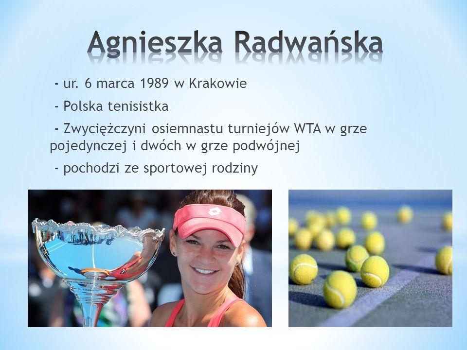 - ur. 6 marca 1989 w Krakowie - Polska tenisistka - Zwyciężczyni osiemnastu turniejów WTA w grze pojedynczej i dwóch w grze podwójnej - pochodzi ze sp