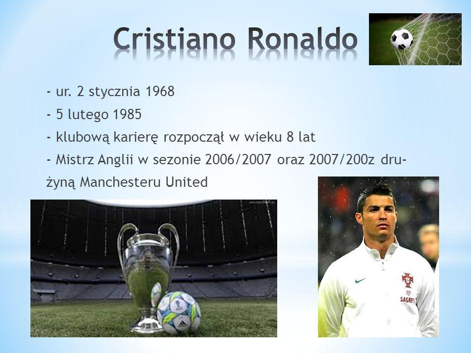- ur. 2 stycznia 1968 - 5 lutego 1985 - klubową karierę rozpoczął w wieku 8 lat - Mistrz Anglii w sezonie 2006/2007 oraz 2007/200z dru- żyną Mancheste