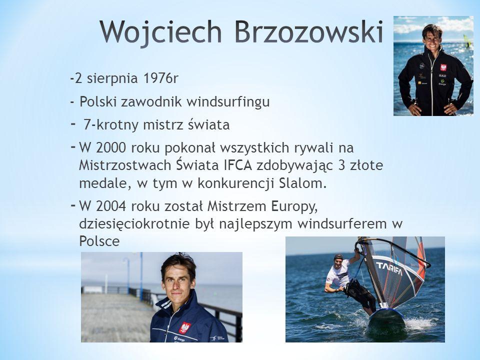 -2 sierpnia 1976r - Polski zawodnik windsurfingu - 7-krotny mistrz świata - W 2000 roku pokonał wszystkich rywali na Mistrzostwach Świata IFCA zdobywając 3 złote medale, w tym w konkurencji Slalom.