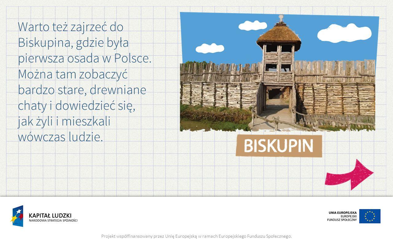 Warto też zajrzeć do Biskupina, gdzie była pierwsza osada w Polsce.