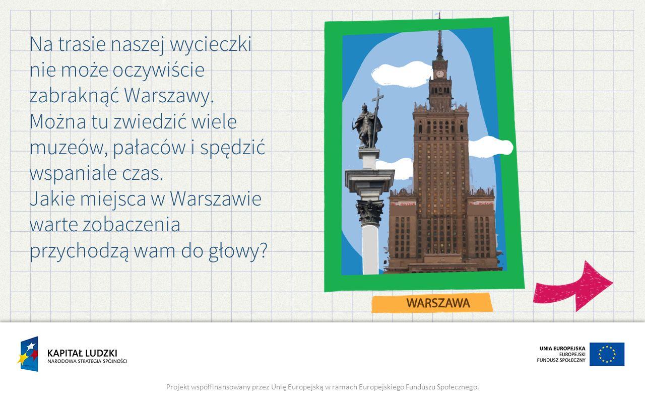 Na trasie naszej wycieczki nie może oczywiście zabraknąć Warszawy.