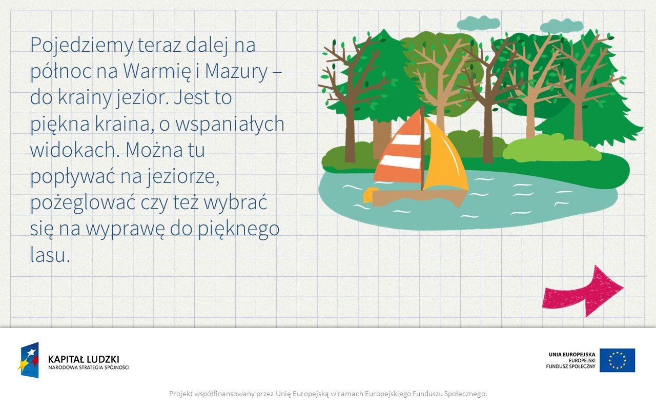 Pojedziemy teraz dalej na północ na Warmię i Mazury – do krainy jezior.