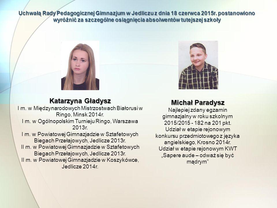Uchwałą Rady Pedagogicznej Gimnazjum w Jedliczu z dnia 18 czerwca 2015r. postanowiono wyróżnić za szczególne osiągnięcia absolwentów tutejszej szkoły