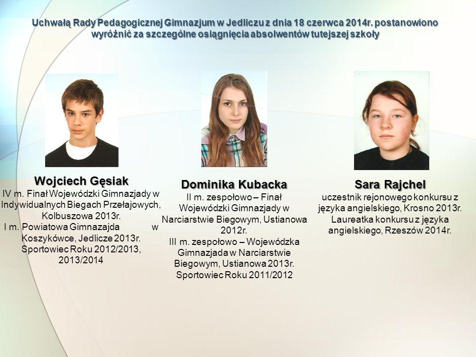 Uchwałą Rady Pedagogicznej Gimnazjum w Jedliczu z dnia 18 czerwca 2014r. postanowiono wyróżnić za szczególne osiągnięcia absolwentów tutejszej szkoły