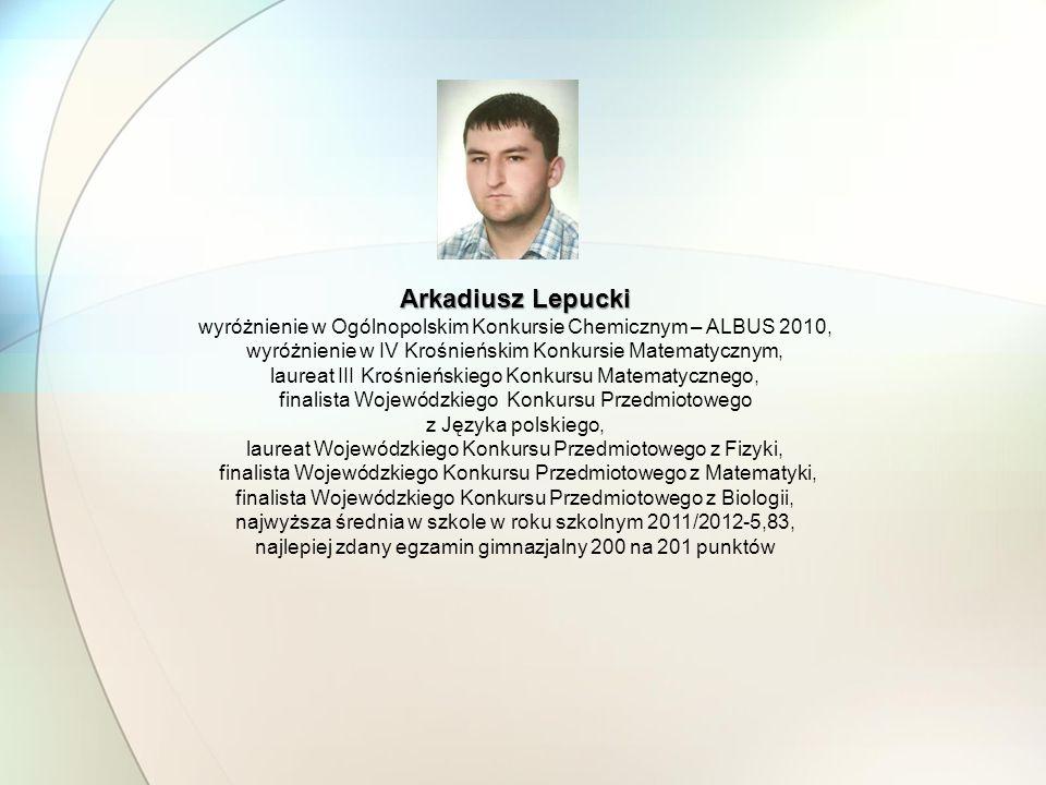 Arkadiusz Lepucki wyróżnienie w Ogólnopolskim Konkursie Chemicznym – ALBUS 2010, wyróżnienie w IV Krośnieńskim Konkursie Matematycznym, laureat III Kr