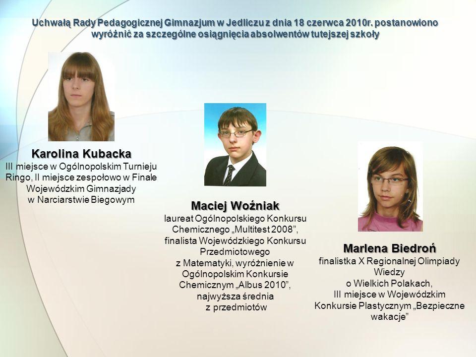 Uchwałą Rady Pedagogicznej Gimnazjum w Jedliczu z dnia 18 czerwca 2010r. postanowiono wyróżnić za szczególne osiągnięcia absolwentów tutejszej szkoły