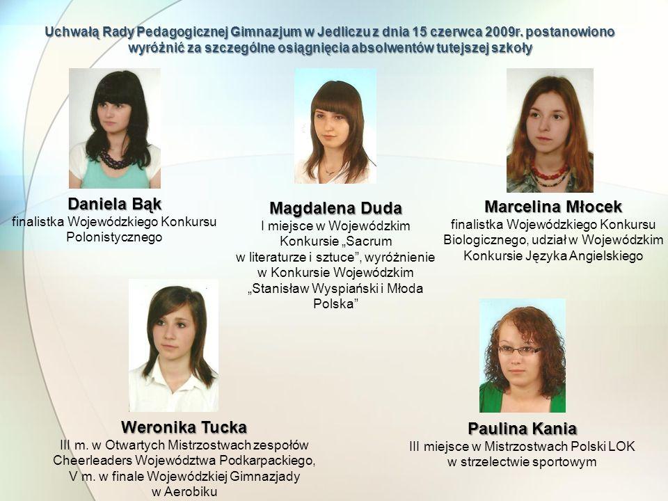 Uchwałą Rady Pedagogicznej Gimnazjum w Jedliczu z dnia 15 czerwca 2009r. postanowiono wyróżnić za szczególne osiągnięcia absolwentów tutejszej szkoły