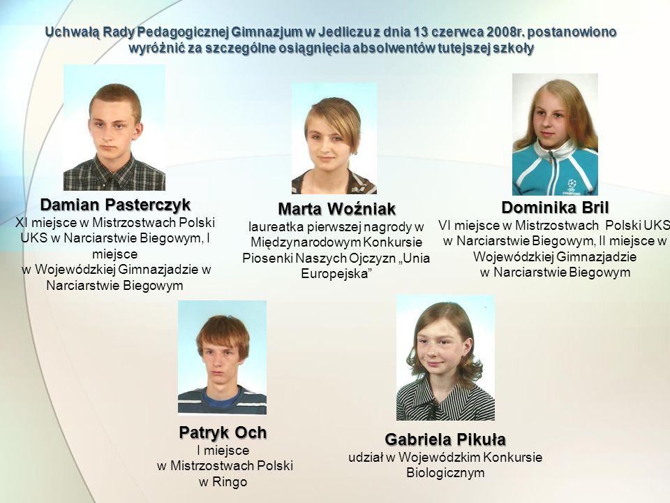 Uchwałą Rady Pedagogicznej Gimnazjum w Jedliczu z dnia 13 czerwca 2008r. postanowiono wyróżnić za szczególne osiągnięcia absolwentów tutejszej szkoły