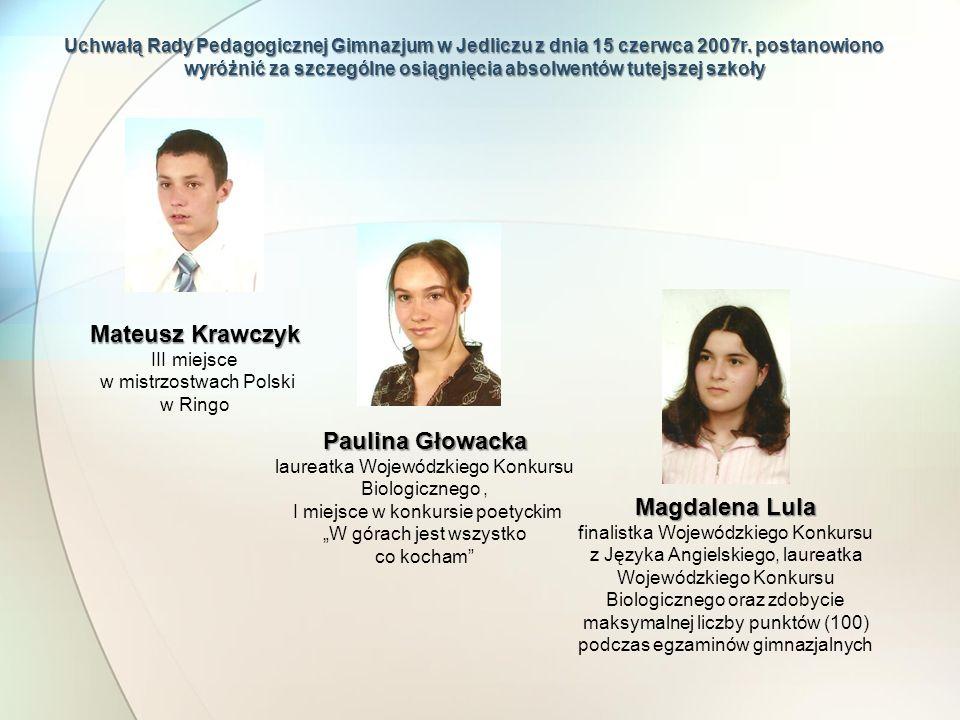 Uchwałą Rady Pedagogicznej Gimnazjum w Jedliczu z dnia 15 czerwca 2007r. postanowiono wyróżnić za szczególne osiągnięcia absolwentów tutejszej szkoły