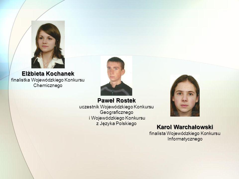 Elżbieta Kochanek finalistka Wojewódzkiego Konkursu Chemicznego Paweł Rostek uczestnik Wojewódzkiego Konkursu Geograficznego i Wojewódzkiego Konkursu