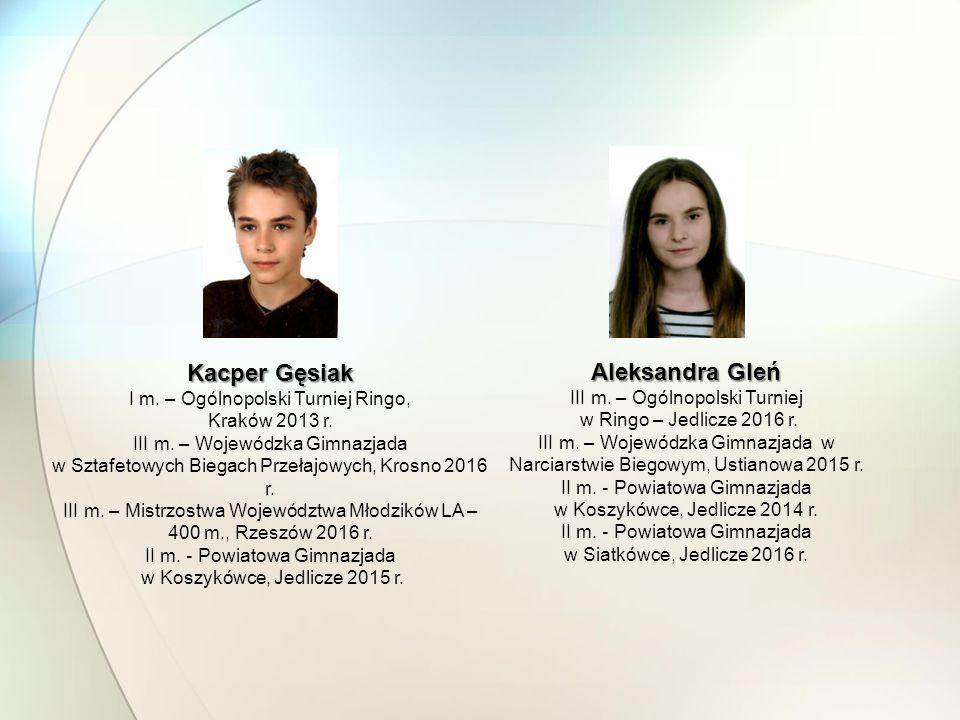 Kacper Gęsiak I m. – Ogólnopolski Turniej Ringo, Kraków 2013 r. III m. – Wojewódzka Gimnazjada w Sztafetowych Biegach Przełajowych, Krosno 2016 r. III