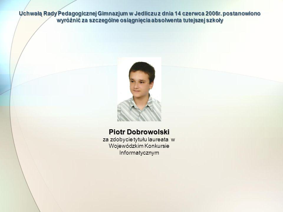 Uchwałą Rady Pedagogicznej Gimnazjum w Jedliczu z dnia 14 czerwca 2006r. postanowiono wyróżnić za szczególne osiągnięcia absolwenta tutejszej szkoły P