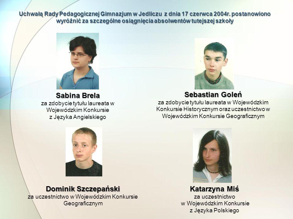 Uchwałą Rady Pedagogicznej Gimnazjum w Jedliczu z dnia 17 czerwca 2004r. postanowiono wyróżnić za szczególne osiągnięcia absolwentów tutejszej szkoły