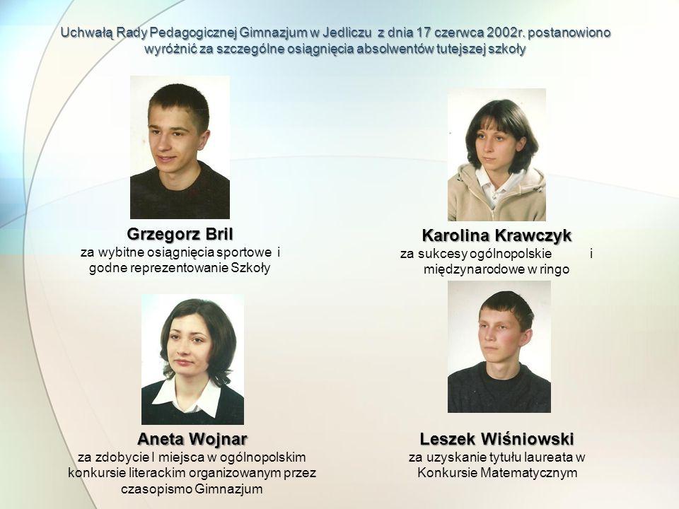 Uchwałą Rady Pedagogicznej Gimnazjum w Jedliczu z dnia 17 czerwca 2002r. postanowiono wyróżnić za szczególne osiągnięcia absolwentów tutejszej szkoły