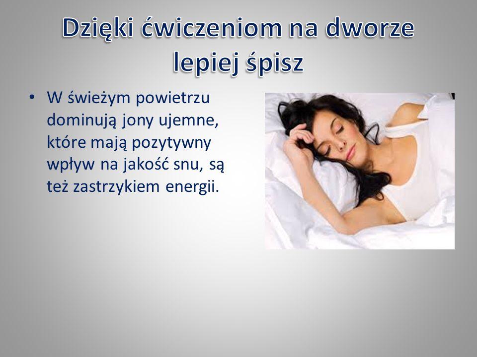 W świeżym powietrzu dominują jony ujemne, które mają pozytywny wpływ na jakość snu, są też zastrzykiem energii.