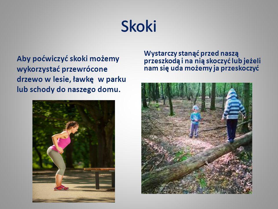 Aby poćwiczyć skoki możemy wykorzystać przewrócone drzewo w lesie, ławkę w parku lub schody do naszego domu.