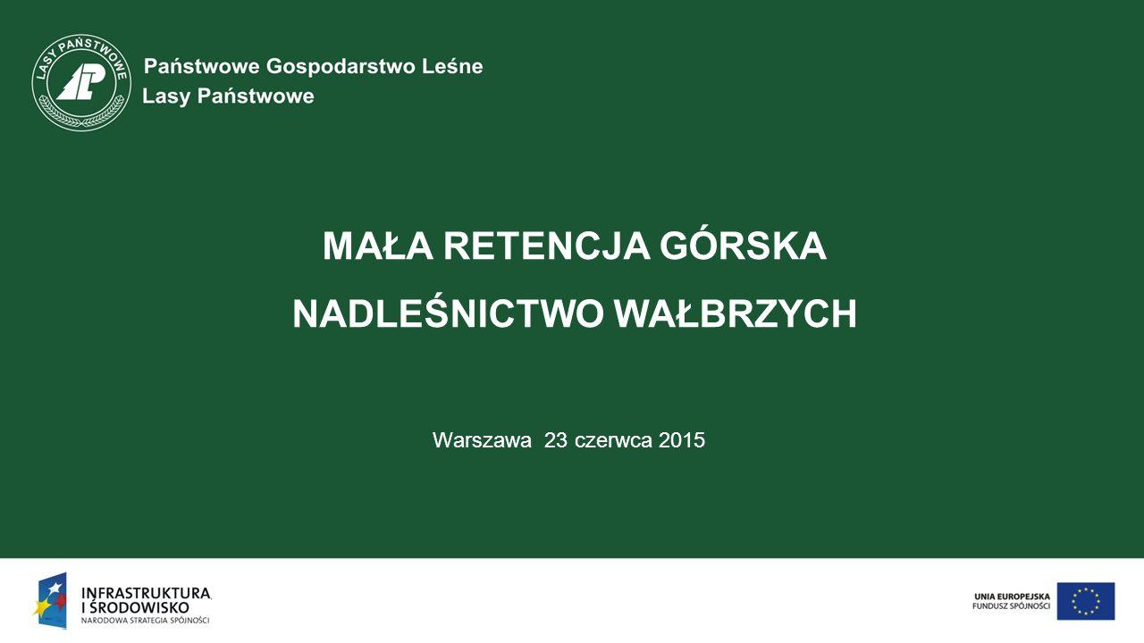 MAŁA RETENCJA GÓRSKA NADLEŚNICTWO WAŁBRZYCH Warszawa 23 czerwca 2015
