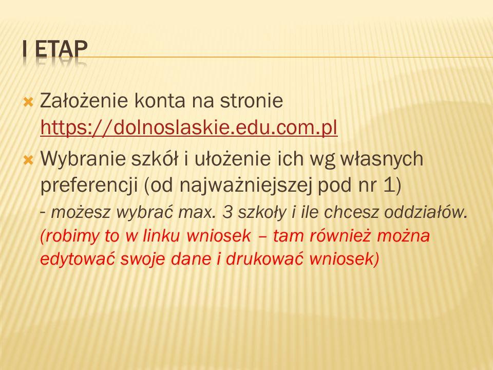  Założenie konta na stronie https://dolnoslaskie.edu.com.pl https://dolnoslaskie.edu.com.pl  Wybranie szkół i ułożenie ich wg własnych preferencji (od najważniejszej pod nr 1) - możesz wybrać max.