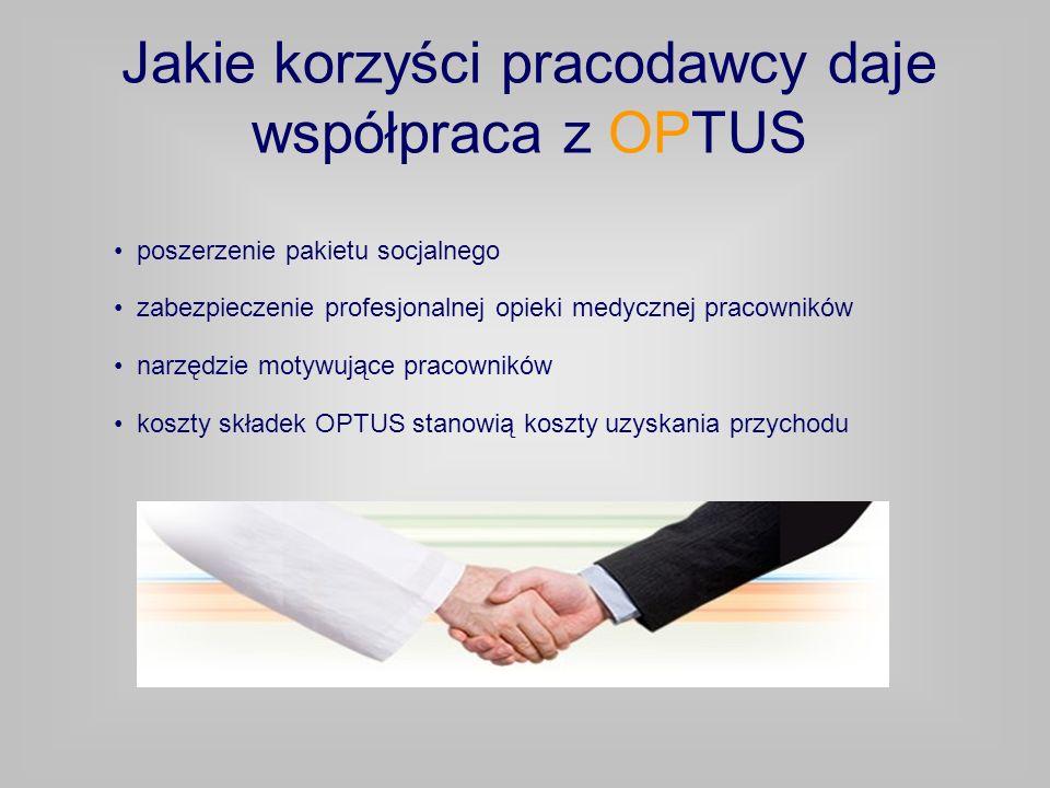 Jakie korzyści pracodawcy daje współpraca z OPTUS zabezpieczenie profesjonalnej opieki medycznej pracowników narzędzie motywujące pracowników koszty składek OPTUS stanowią koszty uzyskania przychodu poszerzenie pakietu socjalnego