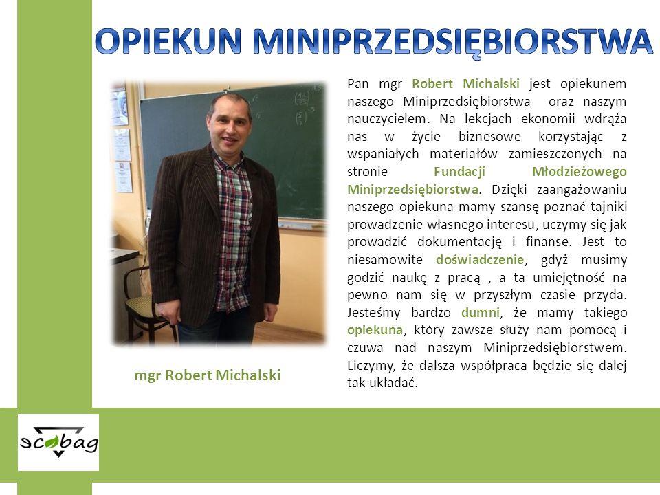 Pan mgr Robert Michalski jest opiekunem naszego Miniprzedsiębiorstwa oraz naszym nauczycielem. Na lekcjach ekonomii wdrąża nas w życie biznesowe korzy