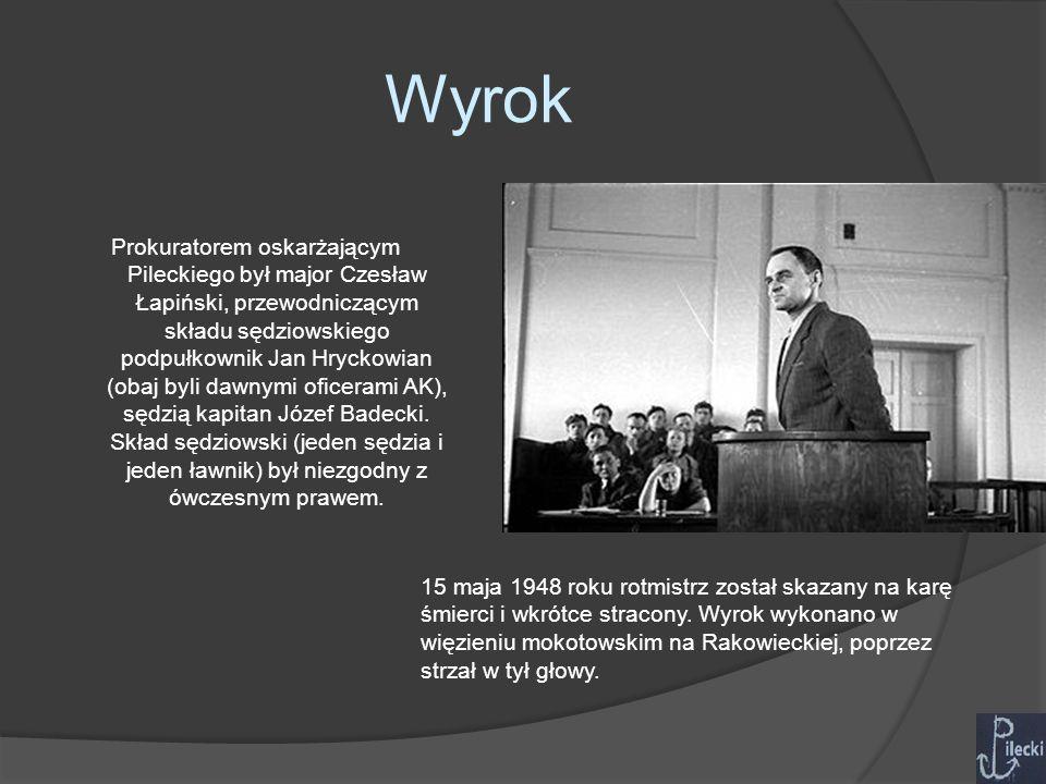 Wyrok Prokuratorem oskarżającym Pileckiego był major Czesław Łapiński, przewodniczącym składu sędziowskiego podpułkownik Jan Hryckowian (obaj byli dawnymi oficerami AK), sędzią kapitan Józef Badecki.