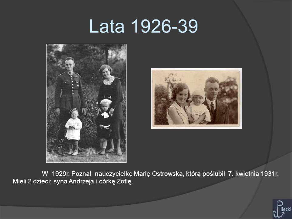 Lata 1926-39 W 1929r. Poznał nauczycielkę Marię Ostrowską, którą poślubił 7.