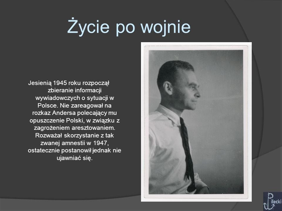 Jesienią 1945 roku rozpoczął zbieranie informacji wywiadowczych o sytuacji w Polsce.