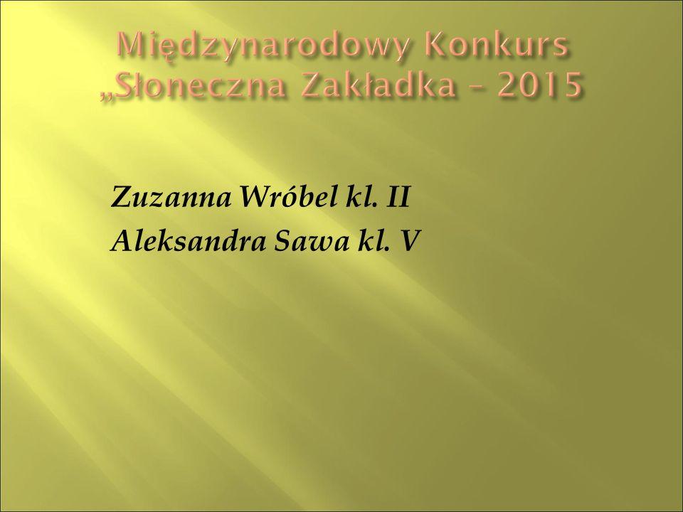 Zuzanna Wróbel kl. II Aleksandra Sawa kl. V