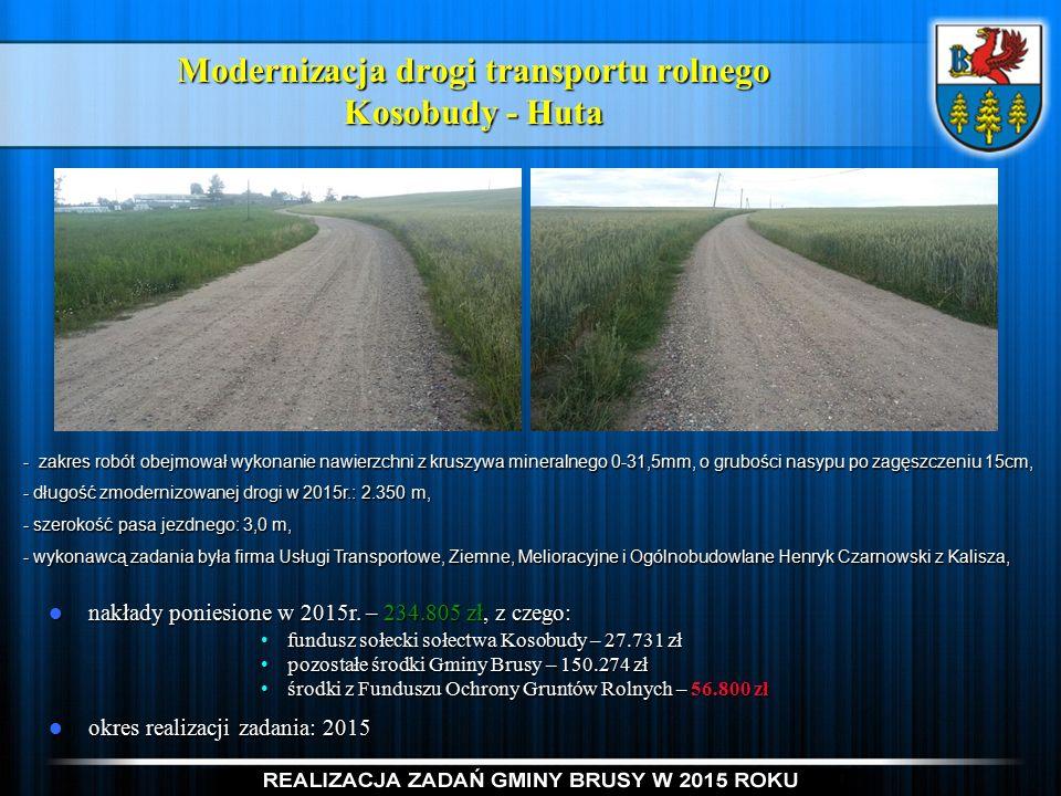 Modernizacja drogi transportu rolnego Kosobudy - Huta nakłady poniesione w 2015r.