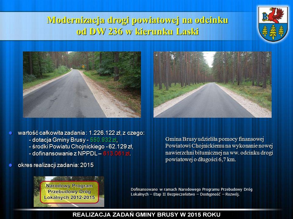 Modernizacja drogi powiatowej na odcinku od DW 236 w kierunku Laski Gmina Brusy udzieliła pomocy finansowej Powiatowi Chojnickiemu na wykonanie nowej nawierzchni bitumicznej na ww.