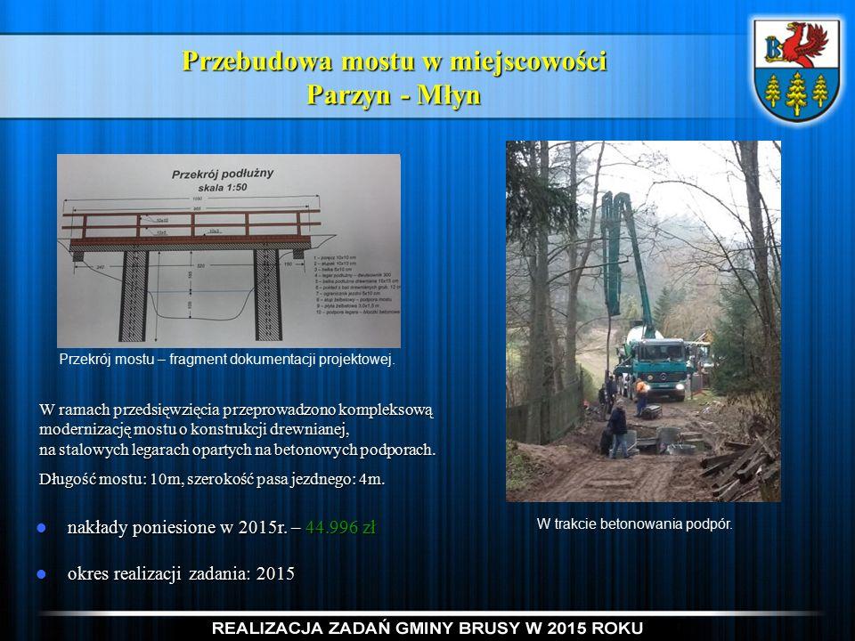 Przebudowa mostu w miejscowości Parzyn - Młyn nakłady poniesione w 2015r.
